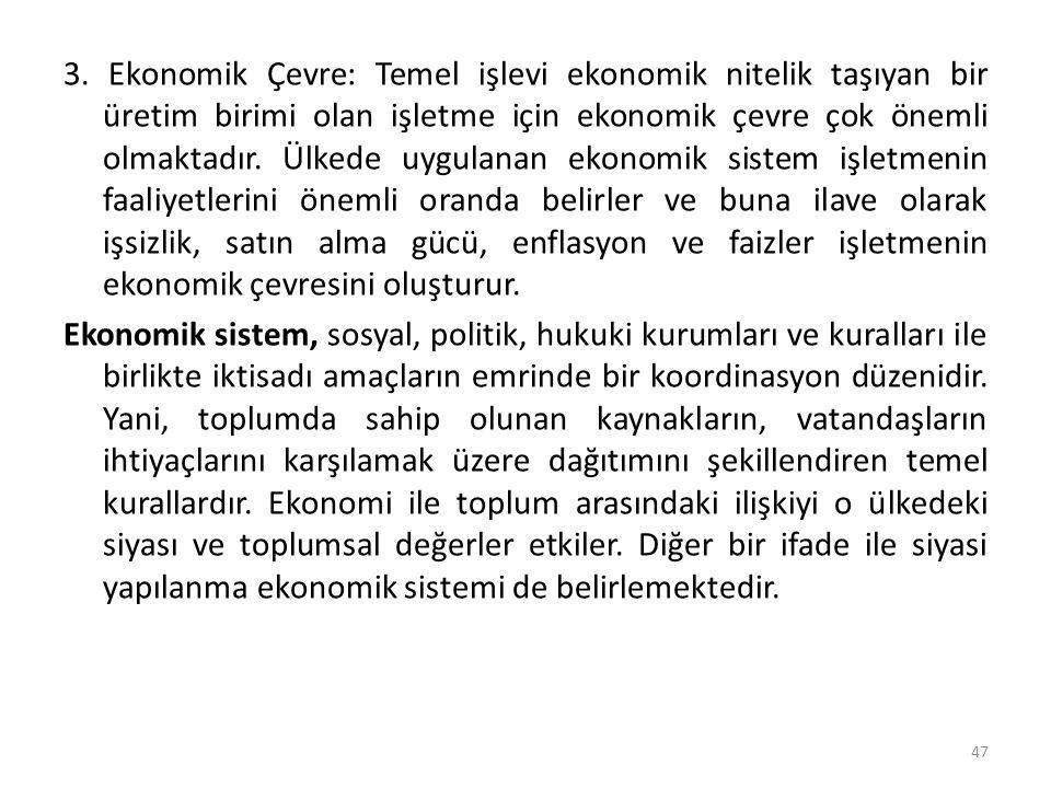 3. Ekonomik Çevre: Temel işlevi ekonomik nitelik taşıyan bir üretim birimi olan işletme için ekonomik çevre çok önemli olmaktadır. Ülkede uygulanan ek