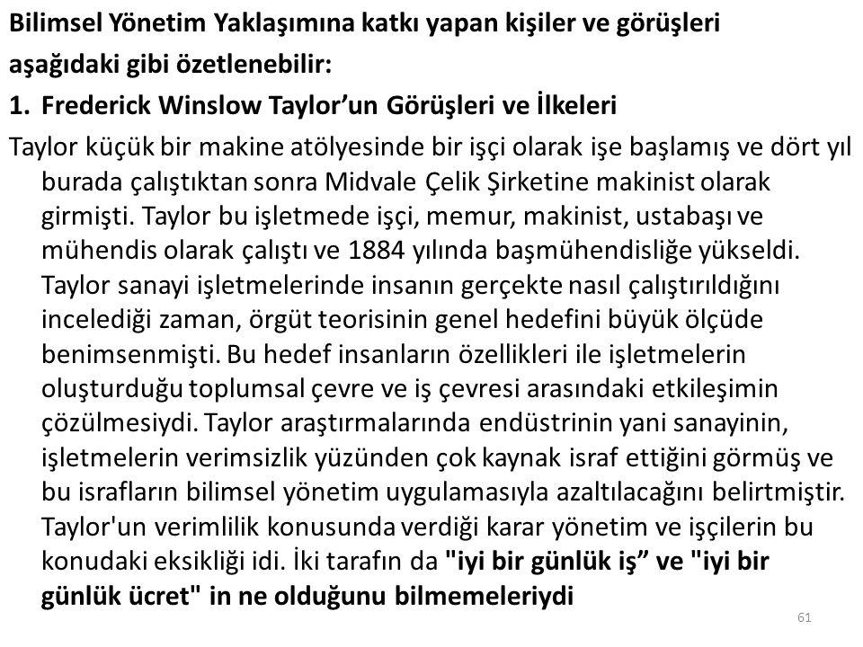 Bilimsel Yönetim Yaklaşımına katkı yapan kişiler ve görüşleri aşağıdaki gibi özetlenebilir: 1.Frederick Winslow Taylor'un Görüşleri ve İlkeleri Taylor