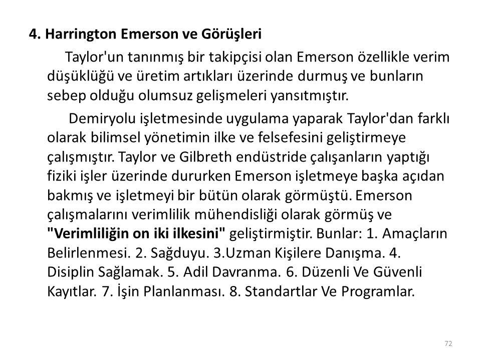 4. Harrington Emerson ve Görüşleri Taylor'un tanınmış bir takipçisi olan Emerson özellikle verim düşüklüğü ve üretim artıkları üzerinde durmuş ve bunl