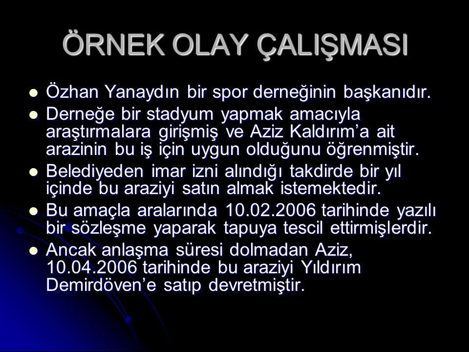 ÖRNEK OLAY ÇALIŞMASI  Özhan Yanaydın bir spor derneğinin başkanıdır.  Derneğe bir stadyum yapmak amacıyla araştırmalara girişmiş ve Aziz Kaldırım'a