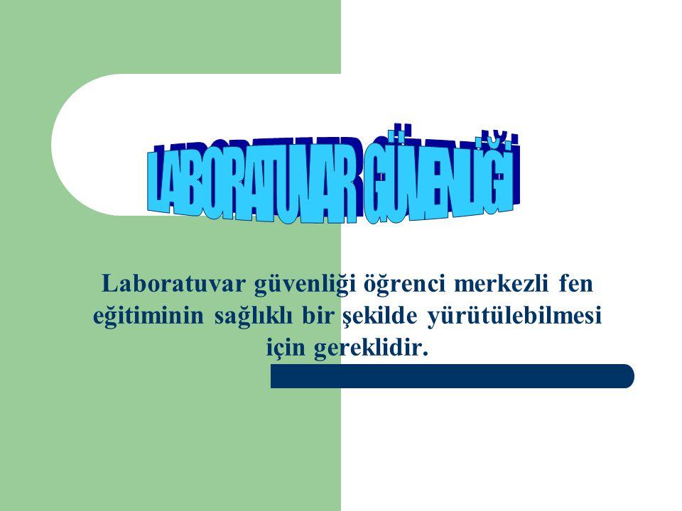 Laboratuvar güvenliği öğrenci merkezli fen eğitiminin sağlıklı bir şekilde yürütülebilmesi için gereklidir.