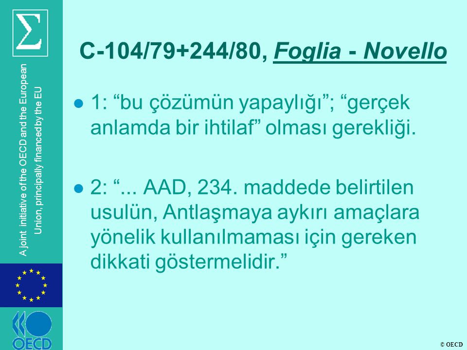 © OECD A joint initiative of the OECD and the European Union, principally financed by the EU C-104/79+244/80, Foglia - Novello l 1: bu çözümün yapaylığı ; gerçek anlamda bir ihtilaf olması gerekliği.