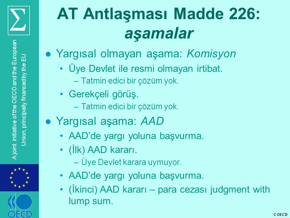 © OECD A joint initiative of the OECD and the European Union, principally financed by the EU AT Antlaşması Madde 226: aşamalar l Yargısal olmayan aşama: Komisyon •Üye Devlet ile resmi olmayan irtibat.