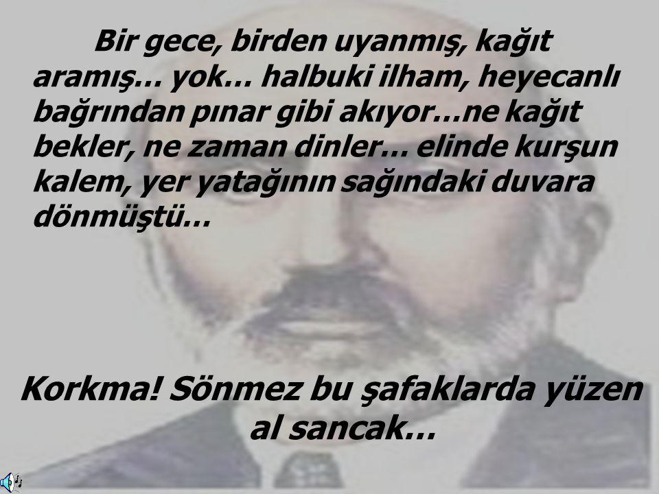 NİMET KARAKOÇ  Mehmet Akif, Ankara'da,taş medresenin üçüncü odasında İstiklâl Marşı'nı yazmaya başladı.