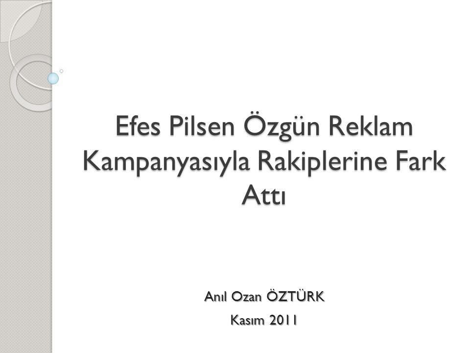 Efes Pilsen Özgün Reklam Kampanyasıyla Rakiplerine Fark Attı Anıl Ozan ÖZTÜRK Kasım 2011