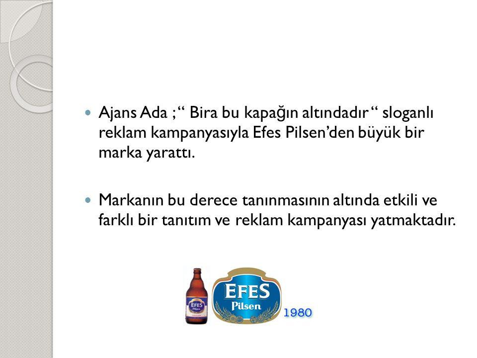""" Ajans Ada ; """" Bira bu kapa ğ ın altındadır """" sloganlı reklam kampanyasıyla Efes Pilsen'den büyük bir marka yarattı.  Markanın bu derece tanınmasını"""