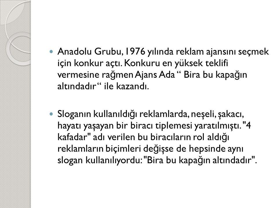 """ Anadolu Grubu, 1976 yılında reklam ajansını seçmek için konkur açtı. Konkuru en yüksek teklifi vermesine ra ğ men Ajans Ada """" Bira bu kapa ğ ın altı"""