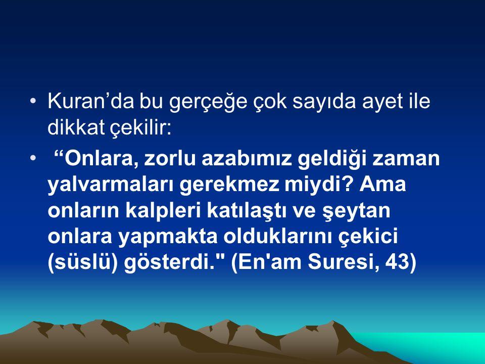 •Kuran'da bu gerçeğe çok sayıda ayet ile dikkat çekilir: • Onlara, zorlu azabımız geldiği zaman yalvarmaları gerekmez miydi.