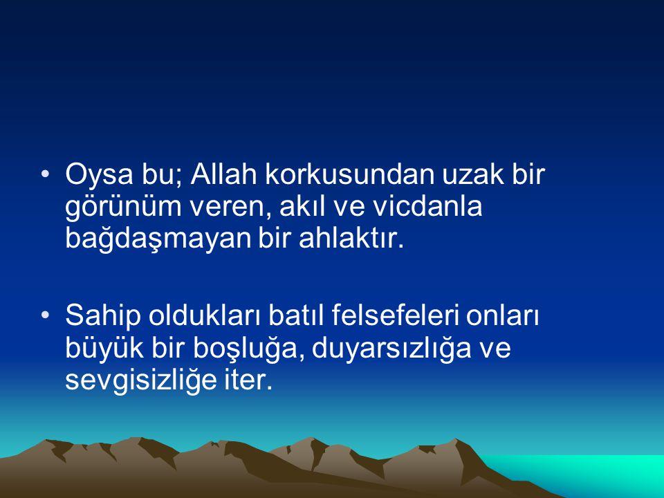 •Oysa bu; Allah korkusundan uzak bir görünüm veren, akıl ve vicdanla bağdaşmayan bir ahlaktır.