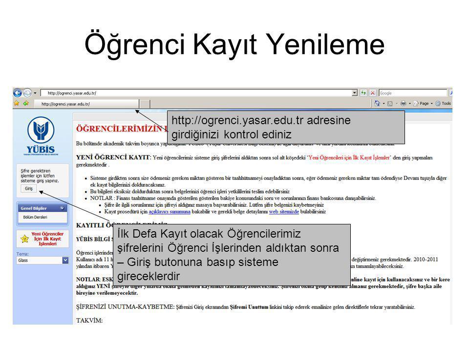 Öğrenci Kayıt Yenileme http://ogrenci.yasar.edu.tr adresine girdiğinizi kontrol ediniz İlk Defa Kayıt olacak Öğrencilerimiz şifrelerini Öğrenci İşleri
