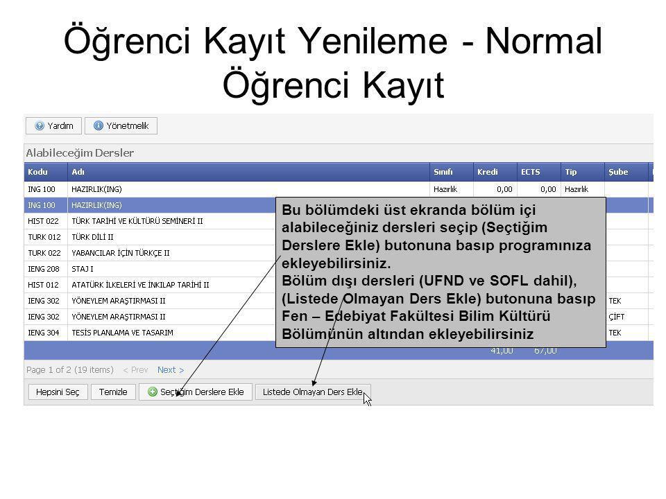 Öğrenci Kayıt Yenileme - Normal Öğrenci Kayıt Bu bölümdeki üst ekranda bölüm içi alabileceğiniz dersleri seçip (Seçtiğim Derslere Ekle) butonuna basıp