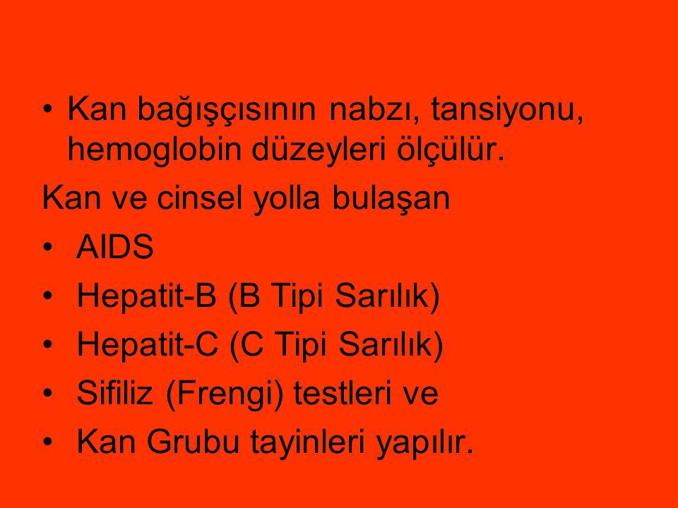 •Kan bağışçısının nabzı, tansiyonu, hemoglobin düzeyleri ölçülür. Kan ve cinsel yolla bulaşan • AIDS • Hepatit-B (B Tipi Sarılık) • Hepatit-C (C Tipi