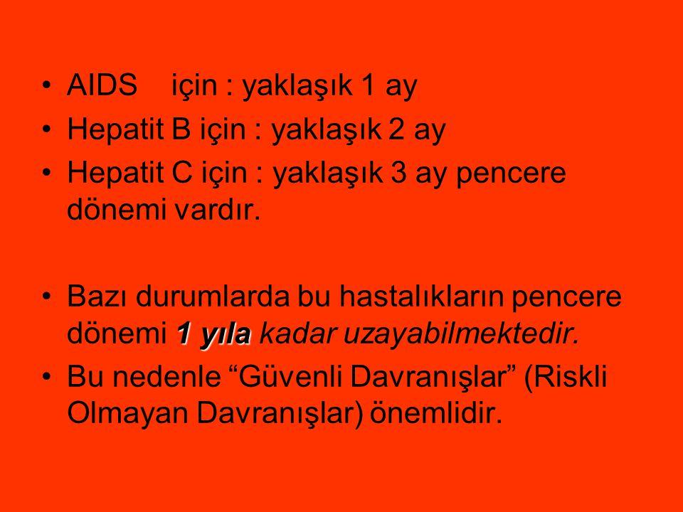 •AIDS için : yaklaşık 1 ay •Hepatit B için : yaklaşık 2 ay •Hepatit C için : yaklaşık 3 ay pencere dönemi vardır. 1 yıla •Bazı durumlarda bu hastalıkl
