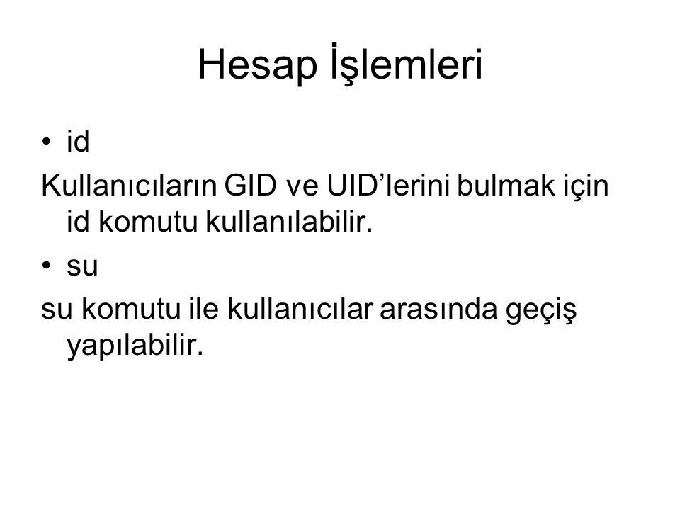 Hesap İşlemleri •id Kullanıcıların GID ve UID'lerini bulmak için id komutu kullanılabilir.