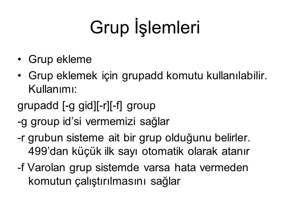 Grup İşlemleri •Grup ekleme •Grup eklemek için grupadd komutu kullanılabilir.