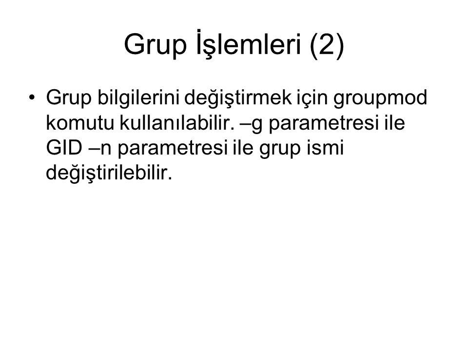 Grup İşlemleri (2) •Grup bilgilerini değiştirmek için groupmod komutu kullanılabilir.