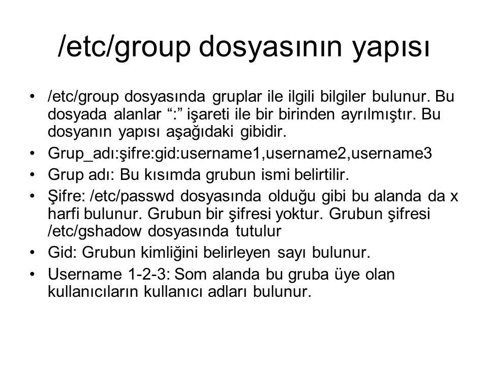 /etc/group dosyasının yapısı •/etc/group dosyasında gruplar ile ilgili bilgiler bulunur.