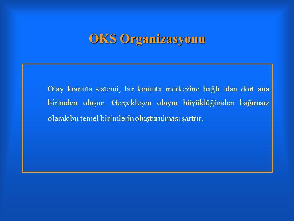 OKS Organizasyonu Olay komuta sistemi, bir komuta merkezine bağlı olan dört ana birimden oluşur. Gerçekleşen olayın büyüklüğünden bağımsız olarak bu t