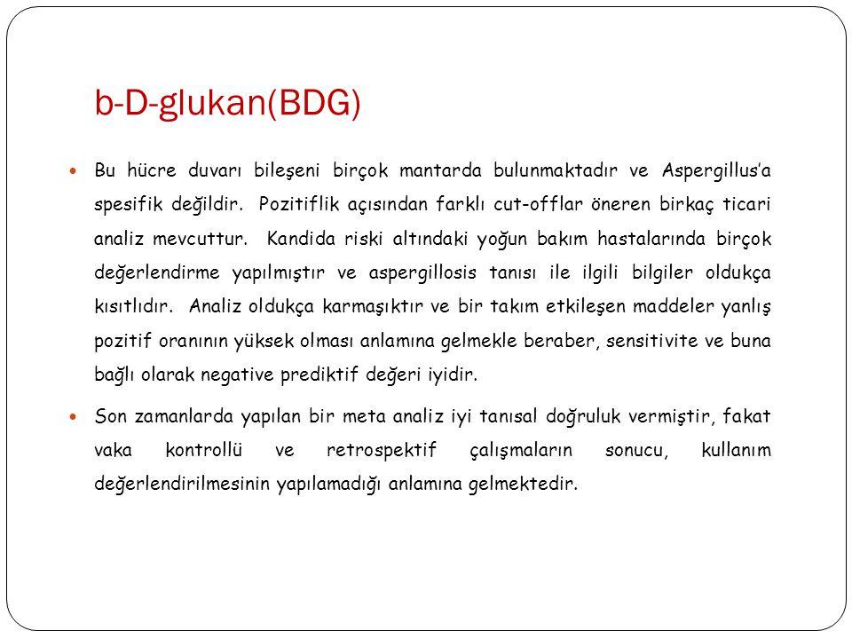 b-D-glukan(BDG)  Bu hücre duvarı bileşeni birçok mantarda bulunmaktadır ve Aspergillus'a spesifik değildir. Pozitiflik açısından farklı cut-offlar ön