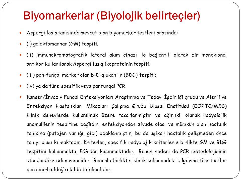 Biyomarkerlar (Biyolojik belirteçler)  Aspergillosis tanısında mevcut olan biyomarker testleri arasında:  (i) galaktomannan (GM) tespiti;  (ii) imm