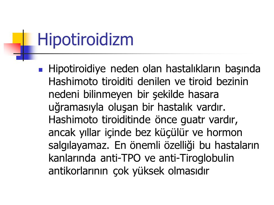 Hipotiroidizm  Hipotiroidiye neden olan hastalıkların başında Hashimoto tiroiditi denilen ve tiroid bezinin nedeni bilinmeyen bir şekilde hasara uğra