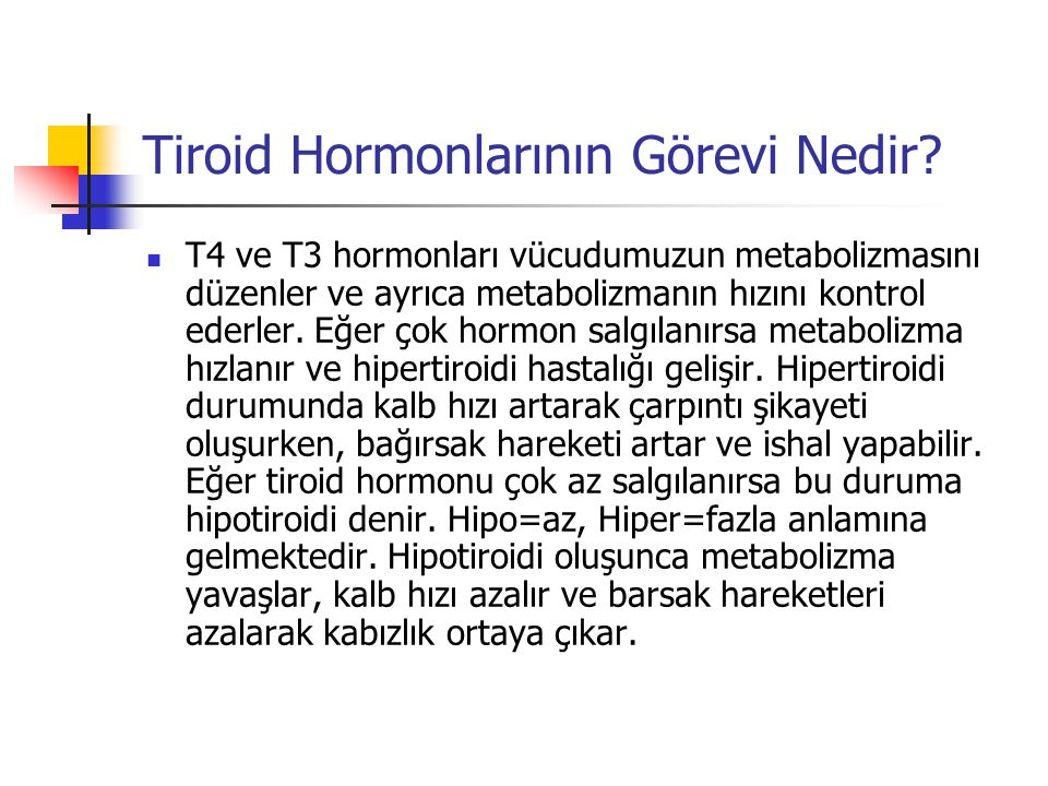 Tiroid Hormonlarının Görevi Nedir?  T4 ve T3 hormonları vücudumuzun metabolizmasını düzenler ve ayrıca metabolizmanın hızını kontrol ederler. Eğer ço