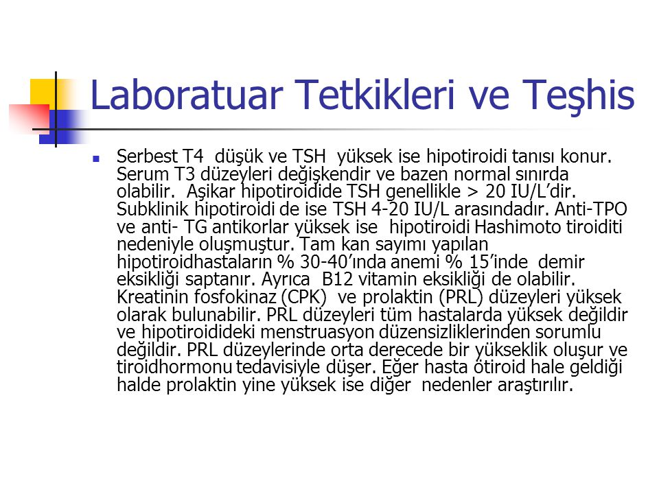Laboratuar Tetkikleri ve Teşhis  Serbest T4 düşük ve TSH yüksek ise hipotiroidi tanısı konur. Serum T3 düzeyleri değişkendir ve bazen normal sınırda