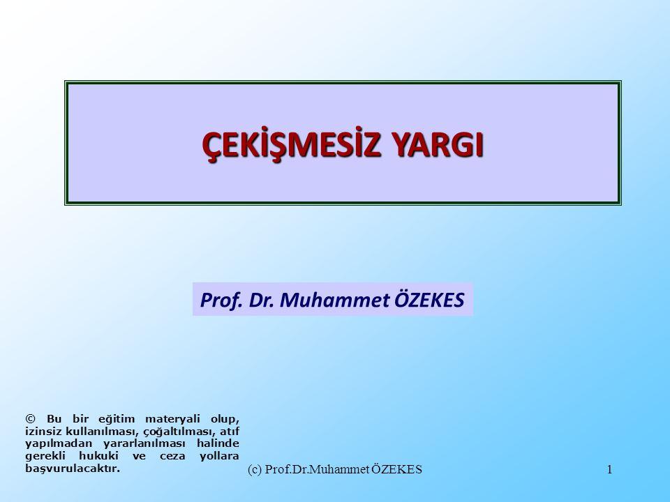 (c) Prof.Dr.Muhammet ÖZEKES1 Prof. Dr. Muhammet ÖZEKES ÇEKİŞMESİZ YARGI © Bu bir eğitim materyali olup, izinsiz kullanılması, çoğaltılması, atıf yapıl