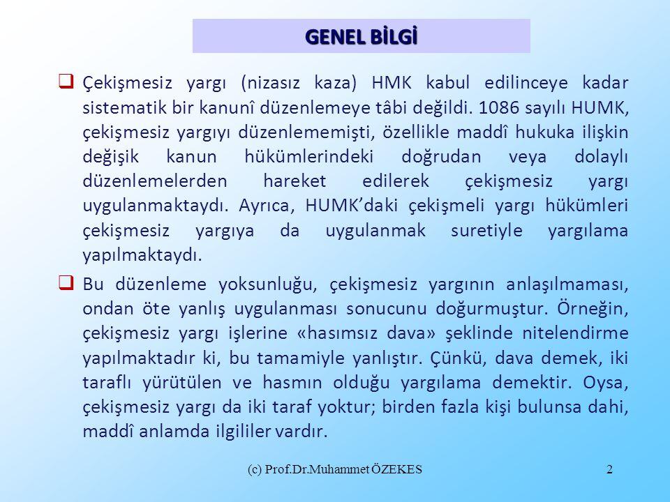 (c) Prof.Dr.Muhammet ÖZEKES2  Çekişmesiz yargı (nizasız kaza) HMK kabul edilinceye kadar sistematik bir kanunî düzenlemeye tâbi değildi. 1086 sayılı