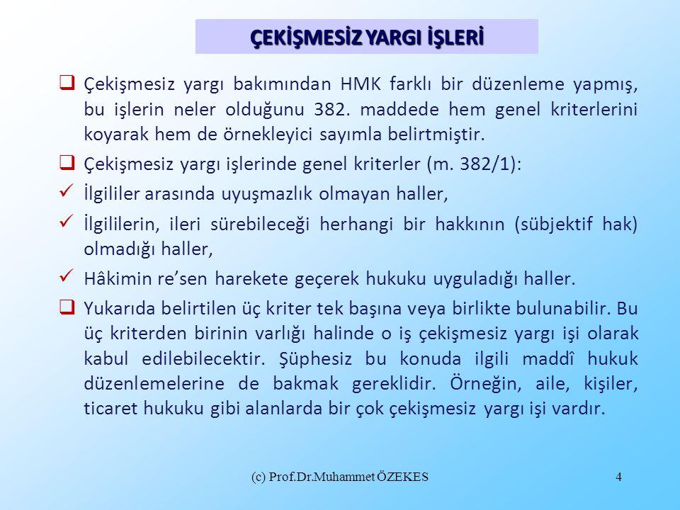 (c) Prof.Dr.Muhammet ÖZEKES4  Çekişmesiz yargı bakımından HMK farklı bir düzenleme yapmış, bu işlerin neler olduğunu 382. maddede hem genel kriterler