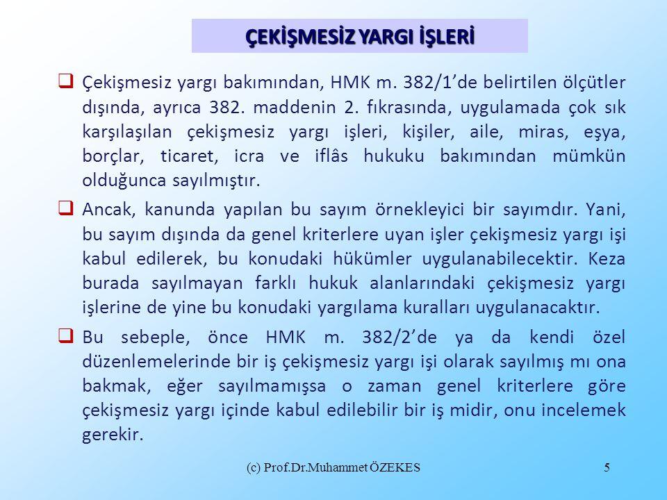 (c) Prof.Dr.Muhammet ÖZEKES5  Çekişmesiz yargı bakımından, HMK m. 382/1'de belirtilen ölçütler dışında, ayrıca 382. maddenin 2. fıkrasında, uygulamad