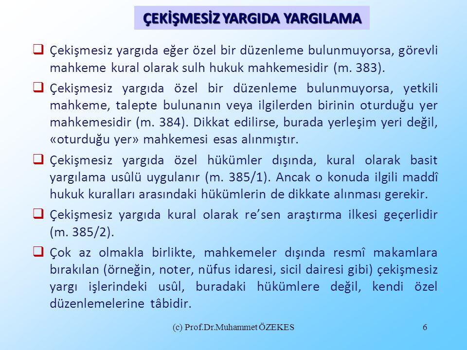 (c) Prof.Dr.Muhammet ÖZEKES6  Çekişmesiz yargıda eğer özel bir düzenleme bulunmuyorsa, görevli mahkeme kural olarak sulh hukuk mahkemesidir (m. 383).
