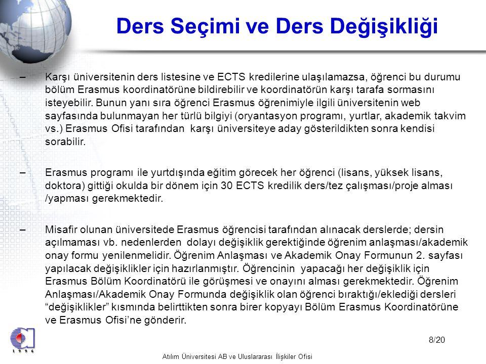 Atılım Üniversitesi AB ve Uluslararası İlişkiler Ofisi 19/20 ÖNEMLİ NOTLAR •Tüm bu işlemler süresince gidecek öğrencinin Bölüm Erasmus Koordinatörü ve Erasmus Ofis danışmanıyla sürekli iletişim halinde olması gerekmektedir.