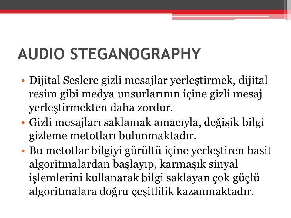 AUDIO STEGANOGRAPHY •Dijital Seslere gizli mesajlar yerleştirmek, dijital resim gibi medya unsurlarının içine gizli mesaj yerleştirmekten daha zordur.