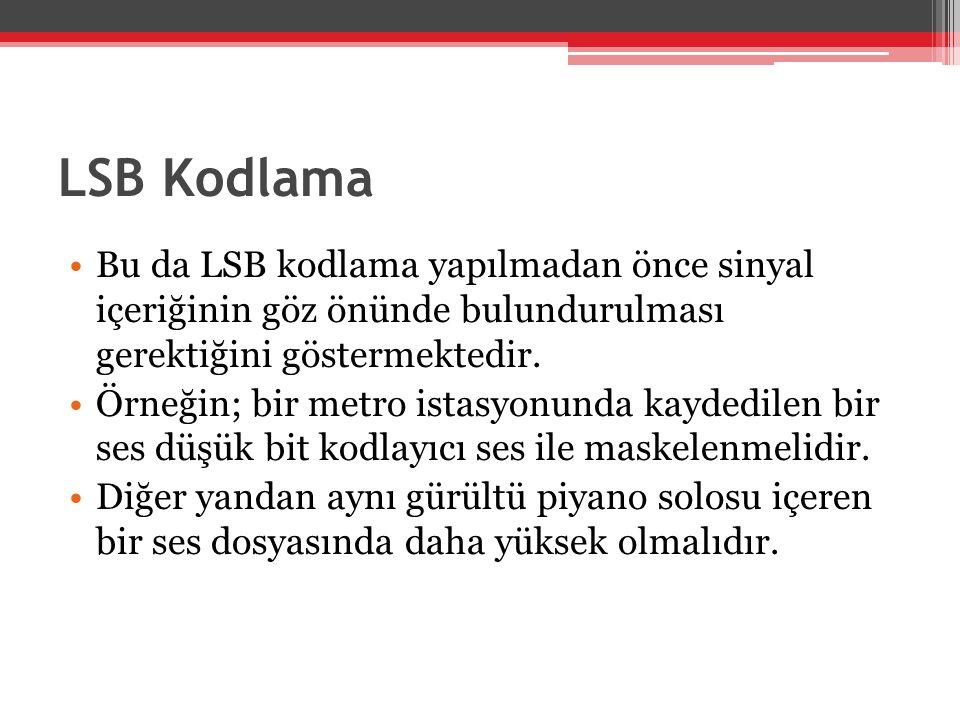 LSB Kodlama •Bu da LSB kodlama yapılmadan önce sinyal içeriğinin göz önünde bulundurulması gerektiğini göstermektedir. •Örneğin; bir metro istasyonund