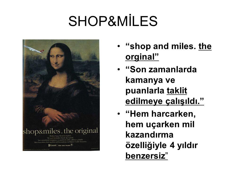 """SHOP&MİLES •""""shop and miles. the orginal"""" •""""Son zamanlarda kamanya ve puanlarla taklit edilmeye çalışıldı."""" •""""Hem harcarken, hem uçarken mil kazandırm"""
