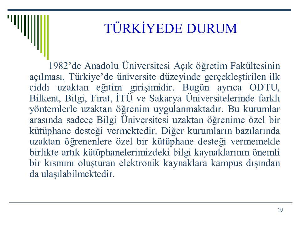 10 TÜRKİYEDE DURUM 1982'de Anadolu Üniversitesi Açık öğretim Fakültesinin açılması, Türkiye'de üniversite düzeyinde gerçekleştirilen ilk ciddi uzaktan