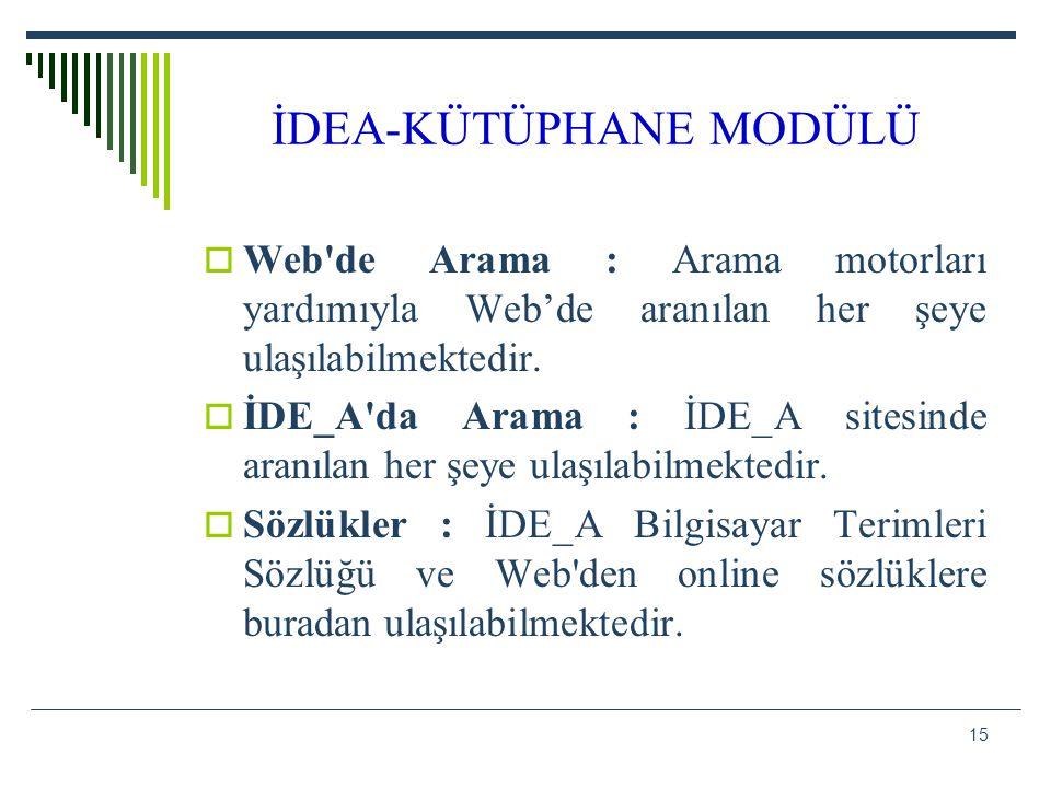 15 İDEA-KÜTÜPHANE MODÜLÜ  Web'de Arama : Arama motorları yardımıyla Web'de aranılan her şeye ulaşılabilmektedir.  İDE_A'da Arama : İDE_A sitesinde a