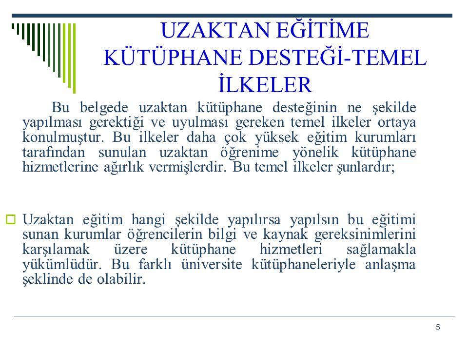 6 UZAKTAN EĞİTİME KÜTÜPHANE DESTEĞİ-TEMEL İLKELER  Uzaktan eğitimi alan kişilerin üniversite içinde sunulan kütüphane hizmetlerinde eşit şekilde faydalanma hakkı olmalıdır.