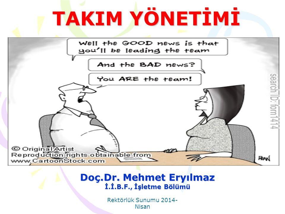 Rektörlük Sunumu 2014- Nisan TAKIM YÖNETİMİ Doç.Dr. Mehmet Eryılmaz İ.İ.B.F., İşletme Bölümü