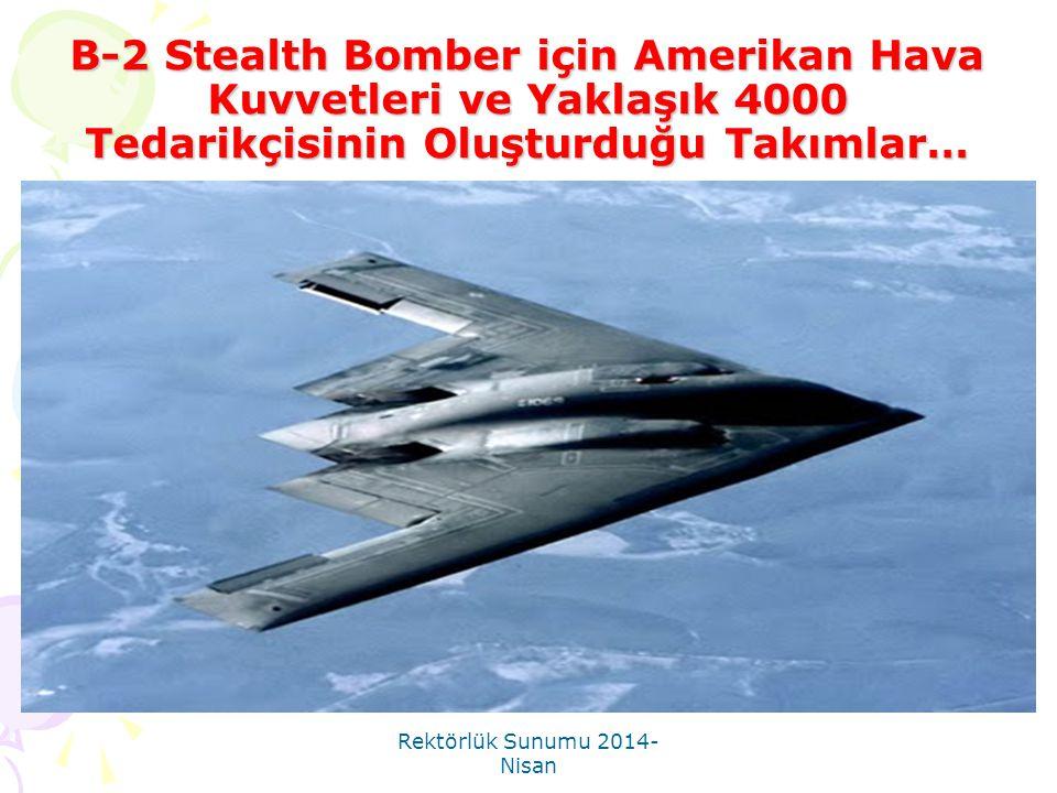 Rektörlük Sunumu 2014- Nisan B-2 Stealth Bomber için Amerikan Hava Kuvvetleri ve Yaklaşık 4000 Tedarikçisinin Oluşturduğu Takımlar…