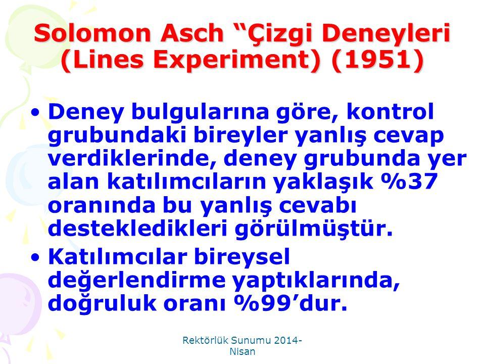 """Rektörlük Sunumu 2014- Nisan Solomon Asch """"Çizgi Deneyleri (Lines Experiment) (1951) •Deney bulgularına göre, kontrol grubundaki bireyler yanlış cevap"""