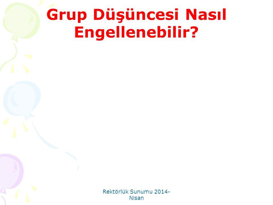 Rektörlük Sunumu 2014- Nisan Grup Düşüncesi Nasıl Engellenebilir?