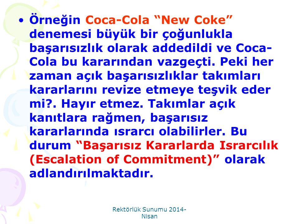"""Rektörlük Sunumu 2014- Nisan •Örneğin Coca-Cola """"New Coke"""" denemesi büyük bir çoğunlukla başarısızlık olarak addedildi ve Coca- Cola bu kararından vaz"""