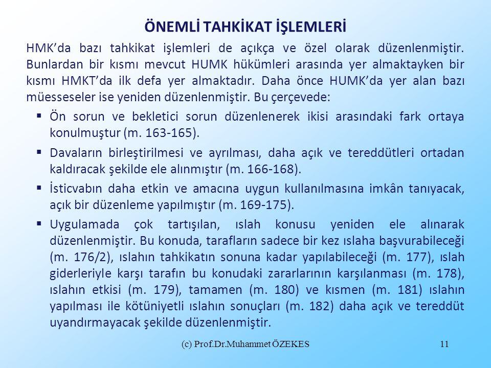 (c) Prof.Dr.Muhammet ÖZEKES11 ÖNEMLİ TAHKİKAT İŞLEMLERİ HMK'da bazı tahkikat işlemleri de açıkça ve özel olarak düzenlenmiştir. Bunlardan bir kısmı me