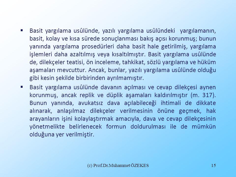 (c) Prof.Dr.Muhammet ÖZEKES15  Basit yargılama usûlünde, yazılı yargılama usûlündeki yargılamanın, basit, kolay ve kısa sürede sonuçlanması bakış açı