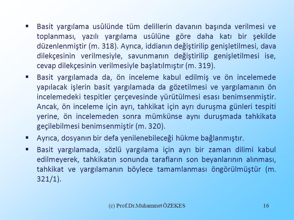 (c) Prof.Dr.Muhammet ÖZEKES16  Basit yargılama usûlünde tüm delillerin davanın başında verilmesi ve toplanması, yazılı yargılama usûlüne göre daha ka