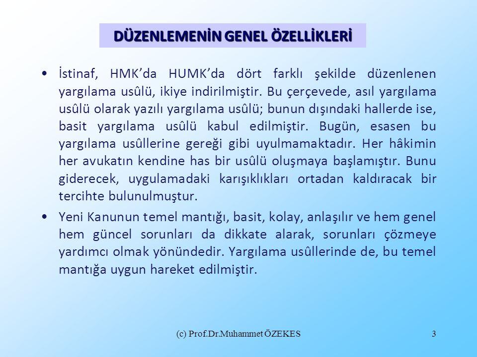 (c) Prof.Dr.Muhammet ÖZEKES3 •İstinaf, HMK'da HUMK'da dört farklı şekilde düzenlenen yargılama usûlü, ikiye indirilmiştir. Bu çerçevede, asıl yargılam