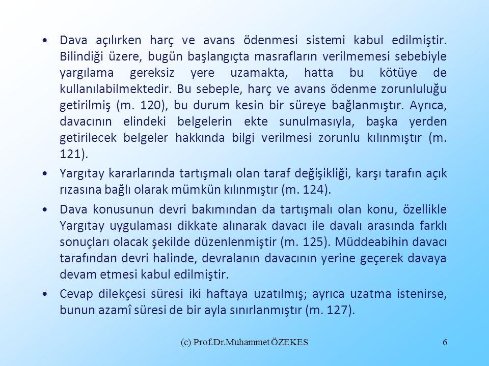 (c) Prof.Dr.Muhammet ÖZEKES6 •Dava açılırken harç ve avans ödenmesi sistemi kabul edilmiştir. Bilindiği üzere, bugün başlangıçta masrafların verilmeme