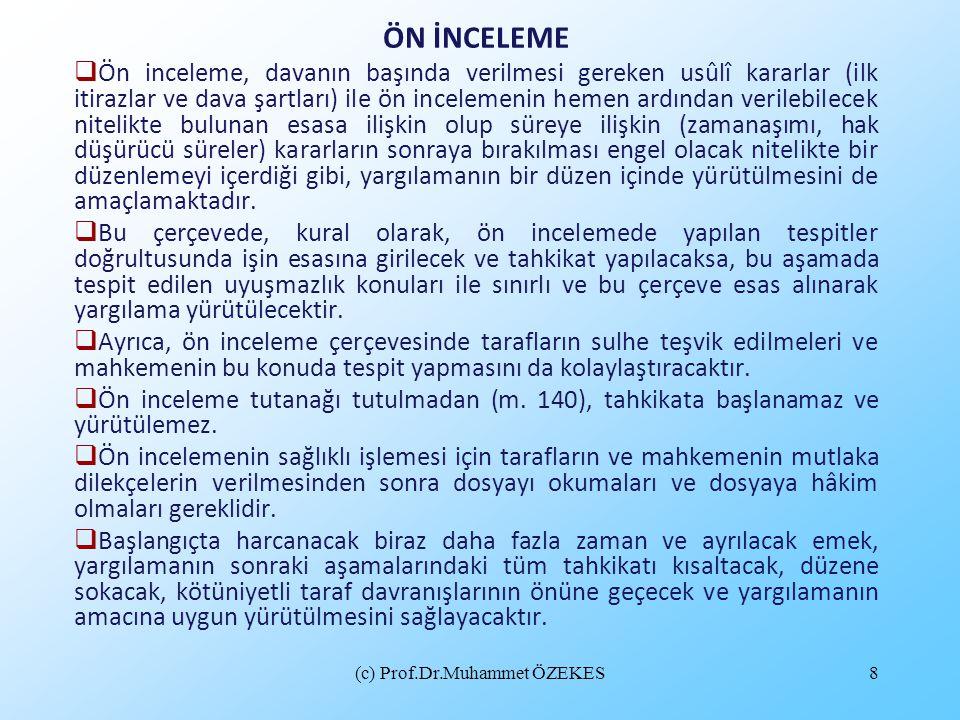(c) Prof.Dr.Muhammet ÖZEKES9 İDDİA VE SAVUNMANIN GENİŞLETİLMESİ VE DEĞİŞTİRİLMESİ Ön inceleme ile bağlantılı olarak iddia ve savunmanın genişletilmesi konusu yeniden düzenlenmiştir (m.